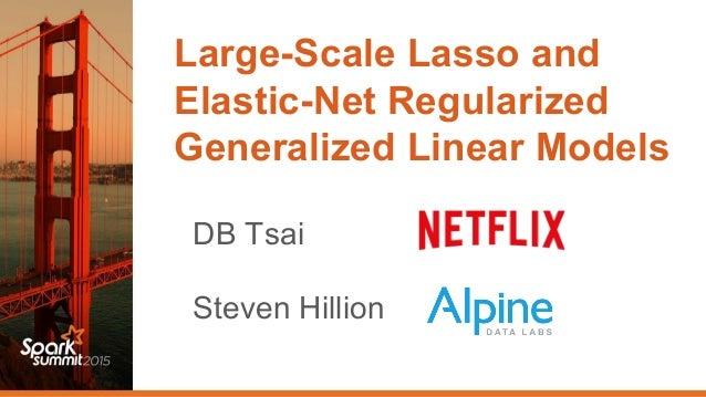 Large-Scale Lasso and Elastic-Net Regularized Generalized Linear Models DB Tsai Steven Hillion