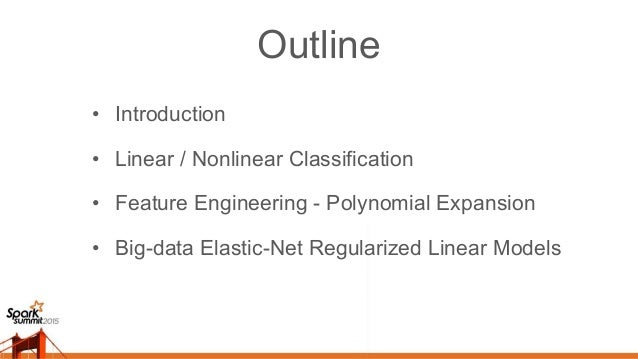 Outline • Introduction • Linear / Nonlinear Classification • Feature Engineering - Polynomial Expansion • Big-data Elastic...