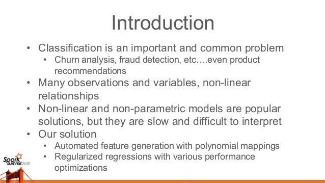 Introduction • Classification is an important and common problem • Churn analysis, fraud detection, etc….even product reco...