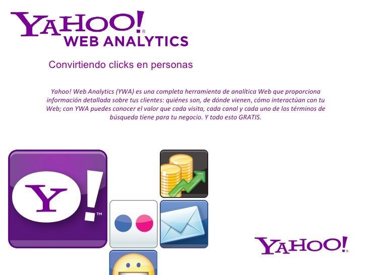 Yahoo! Web Analytics (YWA) es una completa herramienta de analítica Web que proporciona información detallada sobre tus cl...