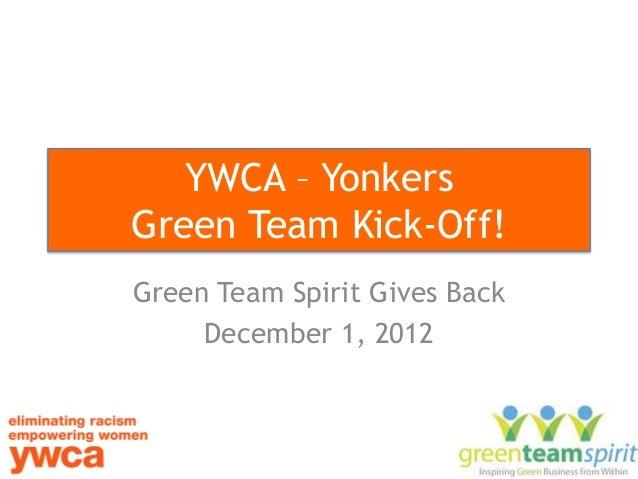 YWCA – YonkersGreen Team Kick-Off!Green Team Spirit Gives Back     December 1, 2012