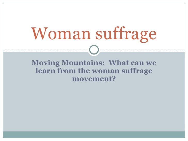 Woman suffrageMoving Mountains: What can we learn from the woman suffrage          movement?