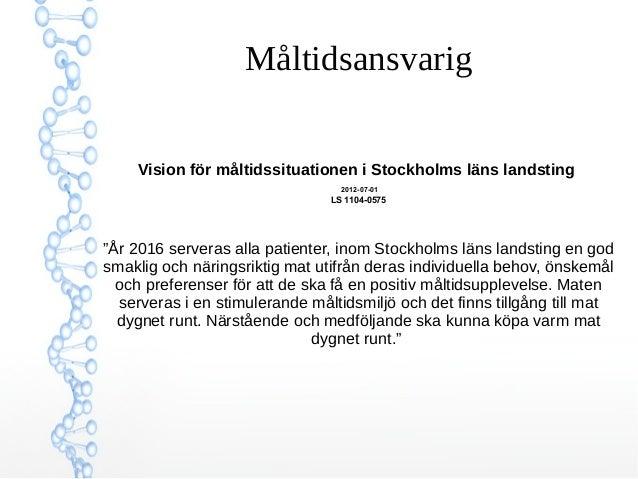 """Måltidsansvarig  Vision för måltidssituationen i Stockholms läns landsting  2012-07-01  LS 1104-0575  """"År 2016 serveras al..."""