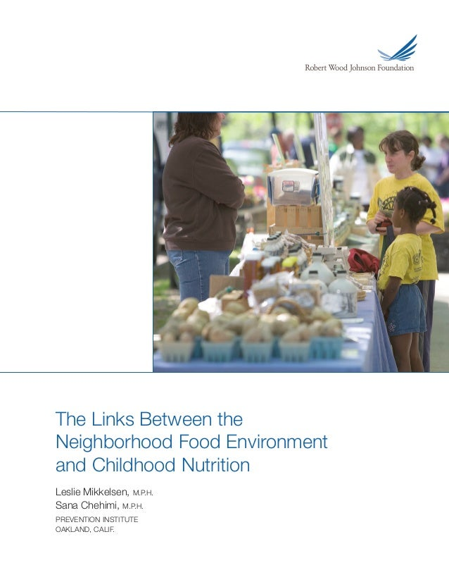 The Links Between the Neighborhood Food Environment and Childhood Nutrition Leslie Mikkelsen, M.P.H. Sana Chehimi, M.P.H. ...