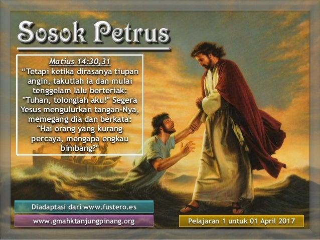 "Pelajaran 1 untuk 01 April 2017 Diadaptasi dari www.fustero.es www.gmahktanjungpinang.org Matius 14:30,31 ""Tetapi ketika d..."