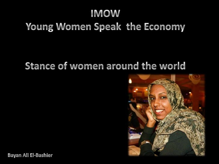 IMOW<br />Young Women Speak  the Economy<br />Stance of women around the world<br />Bayan Ali El-Bashier<br />