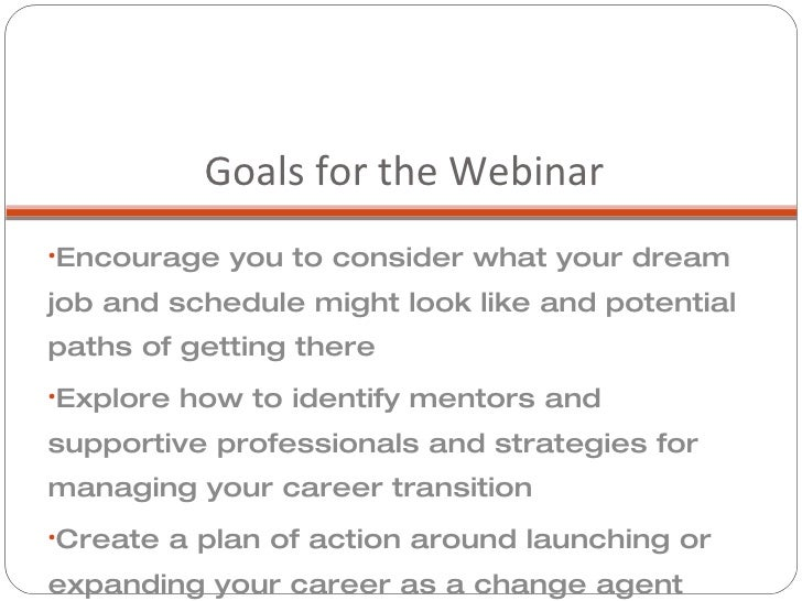 Goals for the Webinar <ul><li>Encourage you to consider what your dream job and schedule might look like and potential pat...