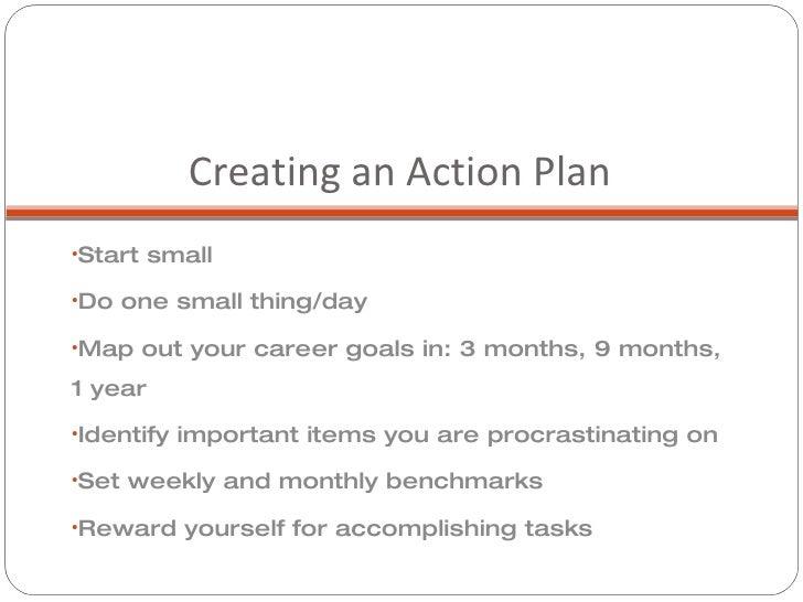 Creating an Action Plan  <ul><li>Start small </li></ul><ul><li>Do one small thing/day </li></ul><ul><li>Map out your caree...