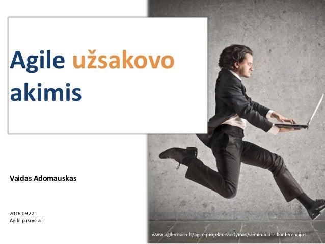 Agile užsakovo akimis 2016 09 22 Agile pusryčiai Vaidas Adomauskas www.agilecoach.lt/agile-projektu-valdymas/seminarai-ir-...