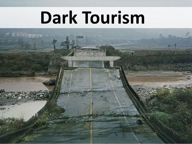 What is Dark Tourism? • Dark tourism is travel to sites of death, disaster, or the seemingly macabre • Many sites world-wi...