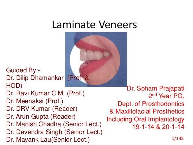 Laminate Veneers Guided By:- Dr. Dilip Dhamankar (Prof. & HOD) Dr. Ravi Kumar C.M. (Prof.) Dr. Meenaksi (Prof.) Dr. DRV Ku...