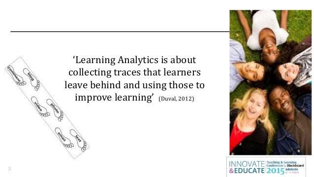 Moving Forward on Learning Analytics - A/Professor Deborah West, Charles Darwin University and Ms Nicole Wall, Blackboard   ANZTLC15 Slide 3