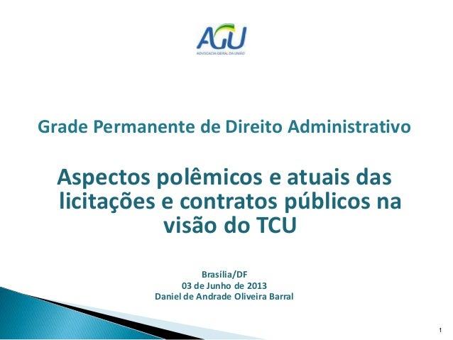Grade Permanente de Direito Administrativo Aspectos polêmicos e atuais das licitações e contratos públicos na visão do TCU...