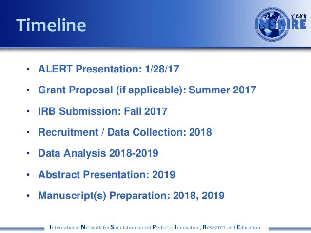 • ALERT Presentation: 1/28/17 • Grant Proposal (if applicable): Summer 2017 • IRB Submission: Fall 2017 • Recruitment / Da...