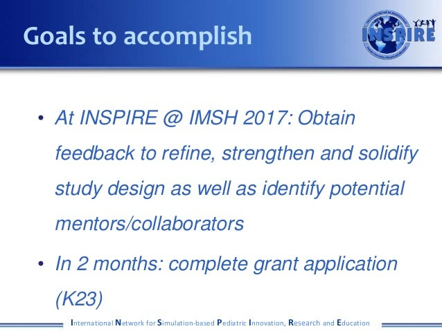 • At INSPIRE @ IMSH 2017: Obtain feedback to refine, strengthen and solidify study design as well as identify potential me...