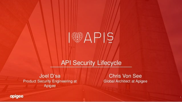 1 API Security Lifecycle Joel D'sa Product Security Engineering at Apigee Chris Von See Global Architect at Apigee