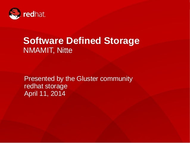 Dan Lambright1 Software Defined Storage NMAMIT, Nitte Presented by the Gluster community redhat storage April 11, 2014