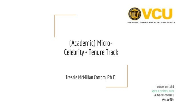 (Academic) Micro- Celebrity + Tenure Track Tressie McMillan Cottom, Ph.D. @tressiemcphd www.tressiemc.com #digitalsociolgo...