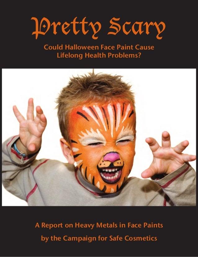 Pretty Scary A Report on Heavy Metals in Face Paints by the Campaign for Safe Cosmetics Could Halloween Face Paint Cause L...