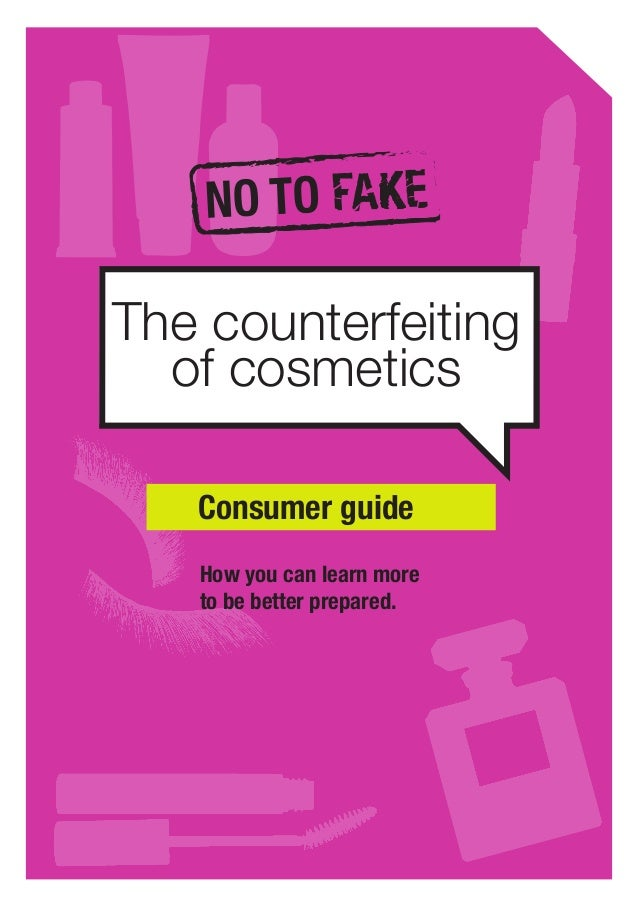 1 How you can learn more to be better prepared. Consumer guide The counterfeiting of cosmetics