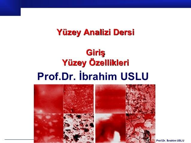 Yüzey Analizi Dersi         Giriş    Yüzey ÖzellikleriProf.Dr. İbrahim USLU                         Prof.Dr. İbrahim USLU