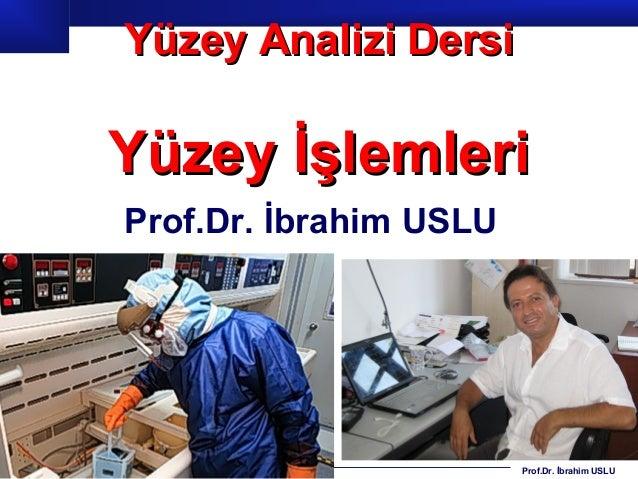 Yüzey Analizi DersiYüzey İşlemleriProf.Dr. İbrahim USLU                        Prof.Dr. İbrahim USLU