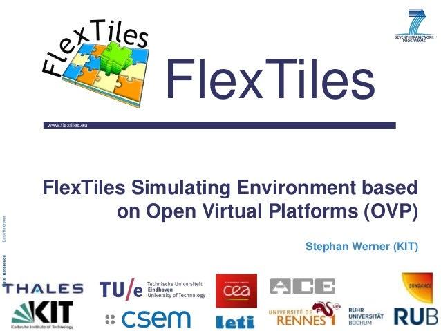www.flextiles.eu FlexTiles FlexTiles Simulating Environment based on Open Virtual Platforms (OVP) Stephan Werner (KIT)