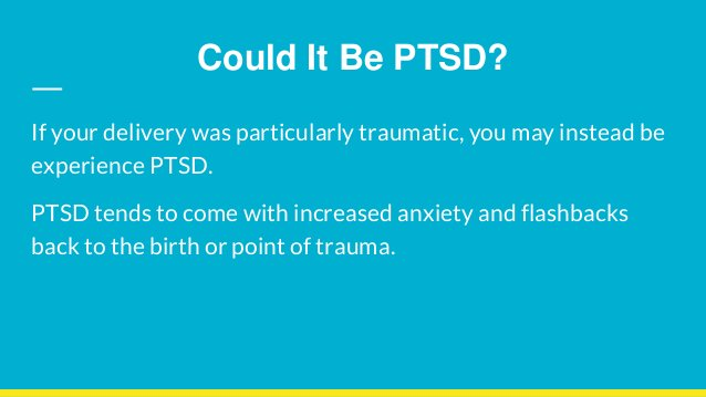 Could It Be PTSD? If your delivery was particularly traumatic, you may instead be experience PTSD. PTSD tends to come with...