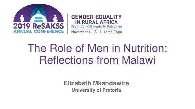 The Role of Men in Nutrition: Reflections from Malawi Elizabeth Mkandawire University of Pretoria