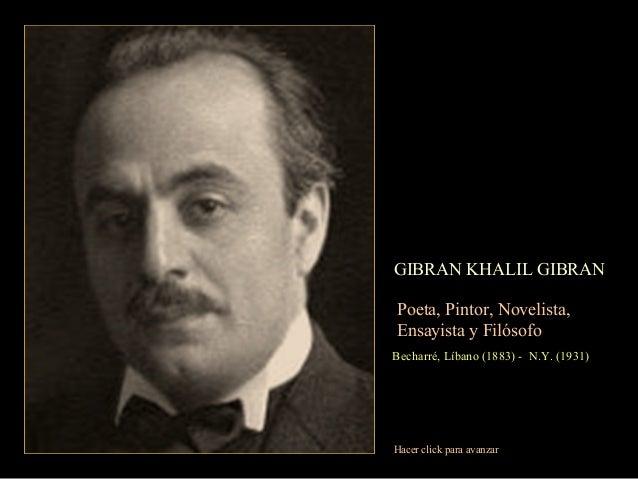 GIBRAN KHALIL GIBRAN Poeta, Pintor, Novelista, Ensayista y Filósofo Becharré, Líbano (1883) - N.Y. (1931) Hacer click para...