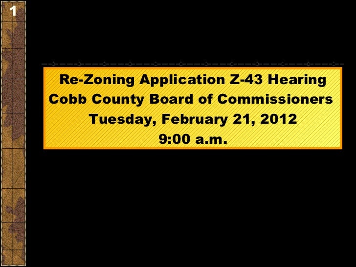 Re-Zoning Application Z-43 Hearing Cobb County Board of Commissioners   Tuesday, February 21, 2012 9:00 a.m.