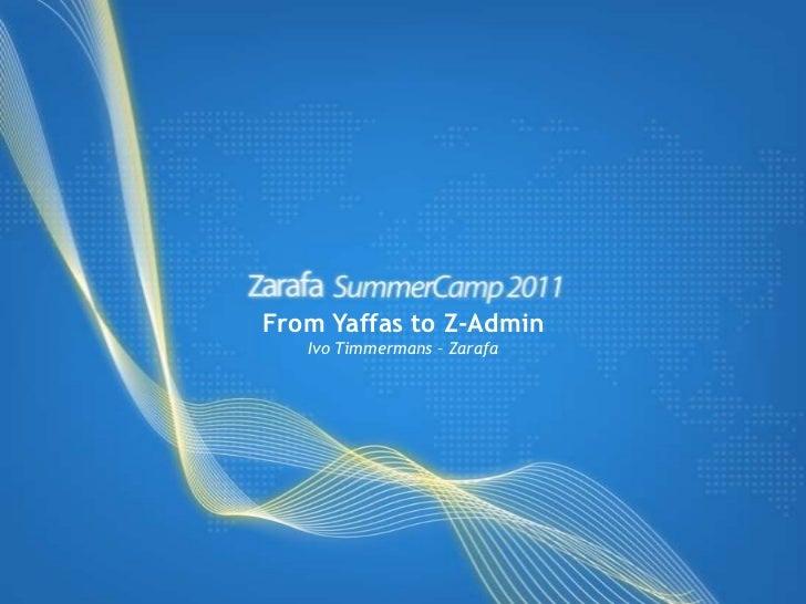 From Yaffas to Z-Admin<br />Ivo Timmermans – Zarafa<br />