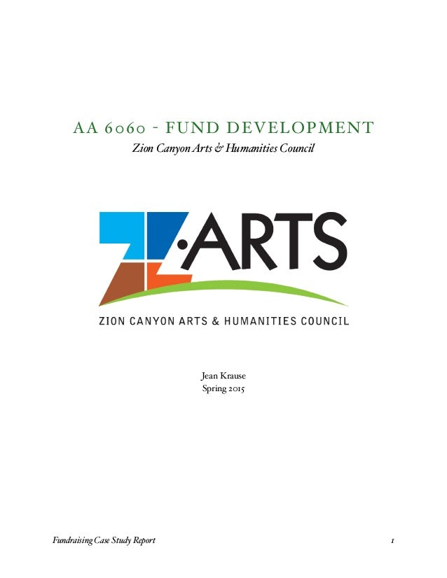 AA 6060 - FUND DEVELOPMENT Zion CanyonArts & Humanities Council Jean Krause Spring 2015 Fundraising Case Study Report! 1