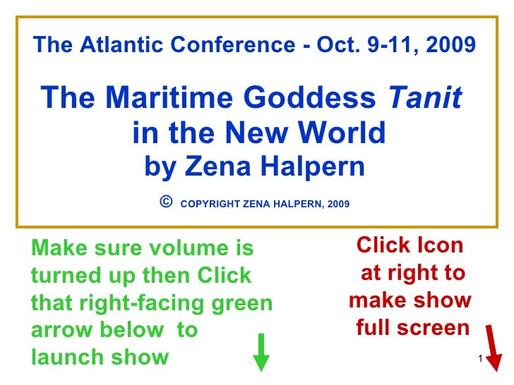 The Atlantic Conference - Oct. 9-11, 2009 The Maritime Goddess  Tanit   in the New World by Zena Halpern ©   COPYRIGHT ZEN...