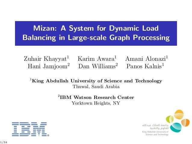 Mizan: A System for Dynamic Load       Balancing in Large-scale Graph Processing       Zuhair Khayyat1          Karim Awar...