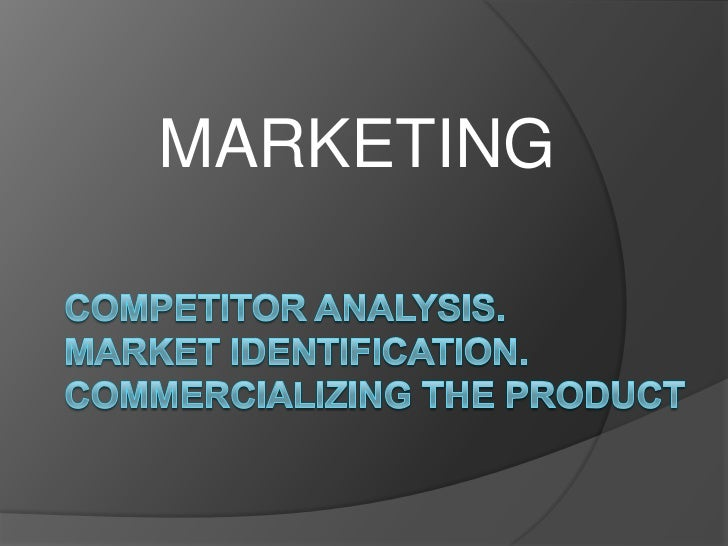 MARKETING<br />Competitor Analysis. Market Identification.  Commercializing the Product <br />