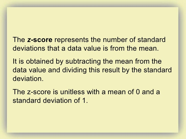 The  z -score  represents the number of standard deviations that a data value is from the mean.  It is obtained by subtrac...