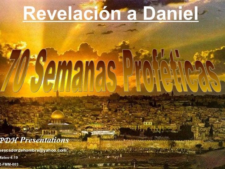 70 Semanas Proféticas Revelación a Daniel PDH   Presentations   [email_address] Mateo 4:19 R-FMM-003
