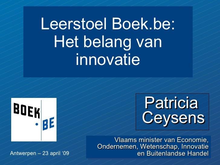 Patricia  Ceysens Vlaams minister van Economie, Ondernemen, Wetenschap, Innovatie en Buitenlandse Handel Leerstoel Boek.be...