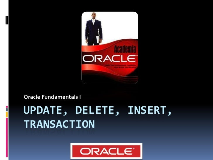 Update, delete, insert, transaction<br />Oracle Fundamentals I<br />