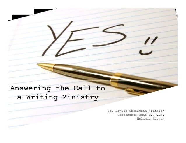 Answering the Call to a Writing Ministrya Writing Ministry St. Davids Christian Writers' Conference June 20, 2012 Melanie ...