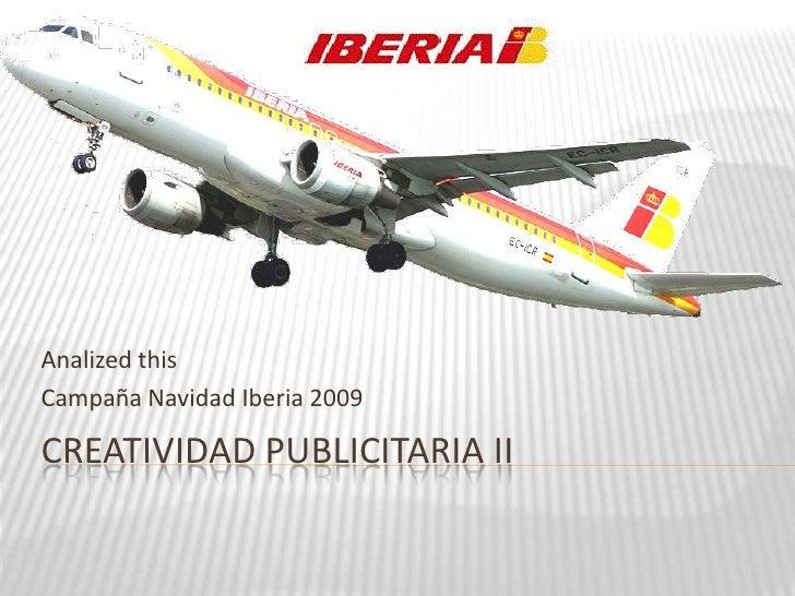 Creatividad Publicitaria II<br />Analizedthis<br />Campaña Navidad Iberia 2009<br />