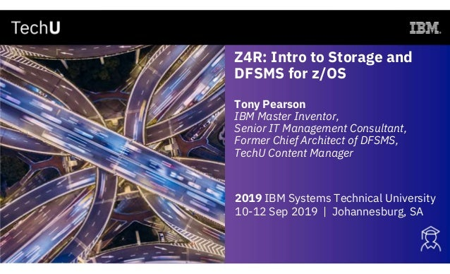 Z4R: Intro to Storage and DFSMS for z/OS Tony Pearson IBM Master Inventor, Senior IT Management Consultant, Former Chief A...