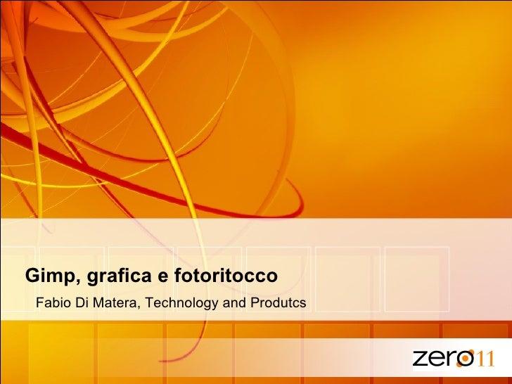 <ul><li>Gimp, grafica e fotoritocco </li></ul><ul><ul><li>Fabio Di Matera, Technology and Produtcs  </li></ul></ul>