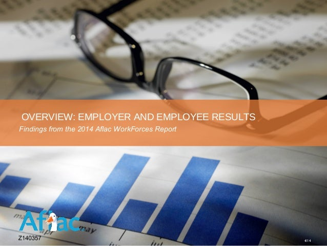 OVERVIEW: EMPLOYER AND EMPLOYEE RESULTS Findings from the 2014 Aflac WorkForces Report 4/14