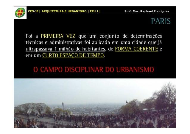 CES-JF   ARQUITETURA E URBANISMO   EPU I   Prof. Msc. Raphael Rodrigues  PARIS  Foi a PRIMEIRA VEZ que um conjunto de dete...