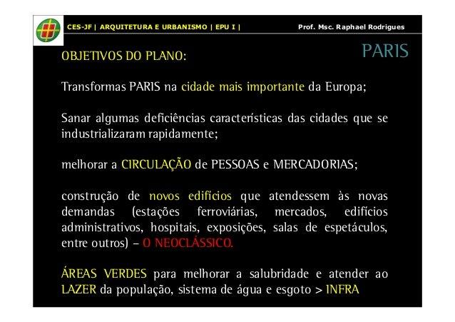 CES-JF   ARQUITETURA E URBANISMO   EPU I   Prof. Msc. Raphael Rodrigues  OBJETIVOS DO PLANO:  PARIS  Transformas PARIS na ...