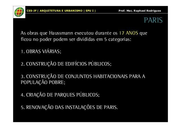 CES-JF   ARQUITETURA E URBANISMO   EPU I   Prof. Msc. Raphael Rodrigues  As obras que Haussmann executou durante os 17 ANO...