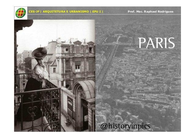 CES-JF   ARQUITETURA E URBANISMO   EPU I   Prof. Msc. Raphael Rodrigues  PARIS  @historyinpics