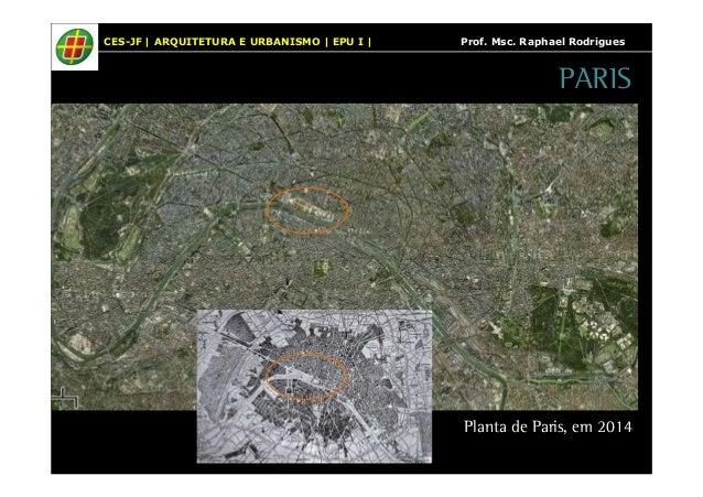 CES-JF   ARQUITETURA E URBANISMO   EPU I   Prof. Msc. Raphael Rodrigues  PARIS  Planta de Paris, em 2014